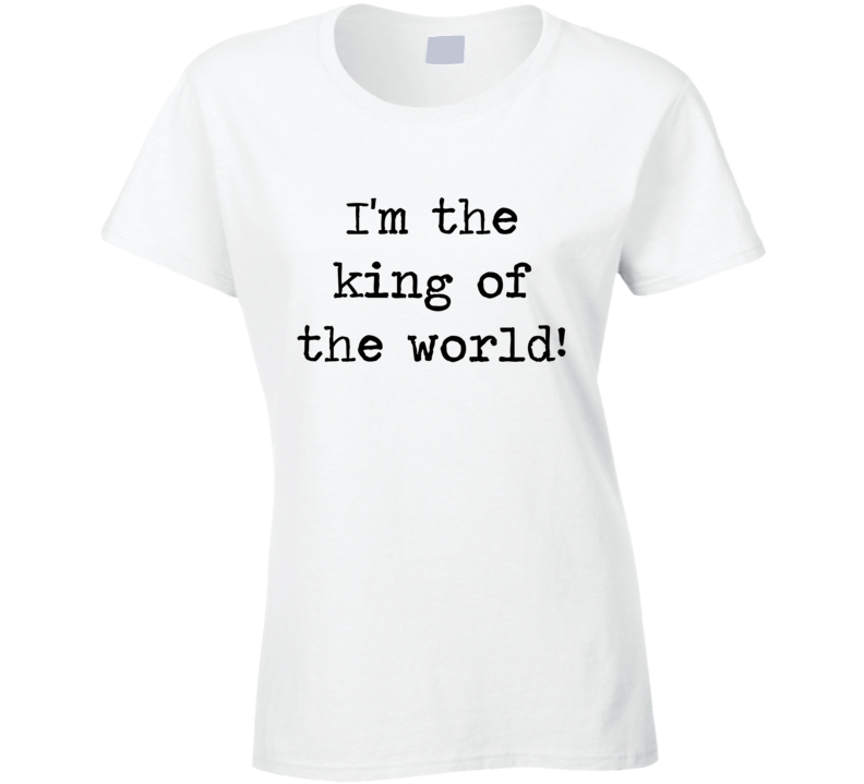 Titanic Classic Movie King Of The World Quote Ladies T Shirt