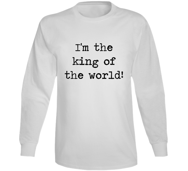 Titanic Classic Movie King Of The World Quote Long Sleeve