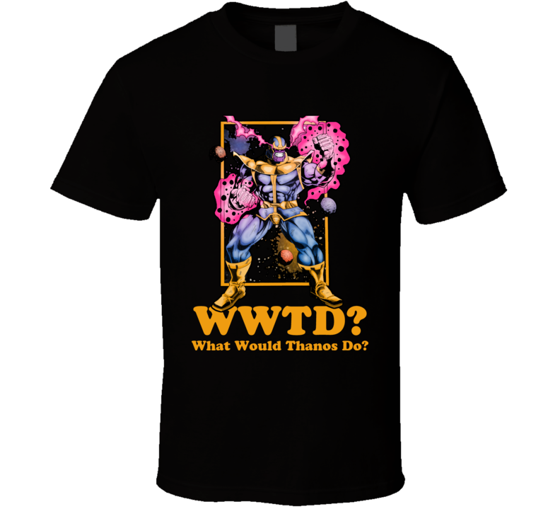 WWTD What Would Thanos Do T Shirt