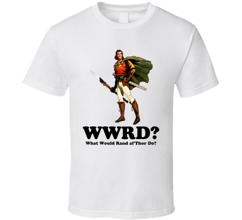 What Would Rand Do Wheel of Time T Shirt