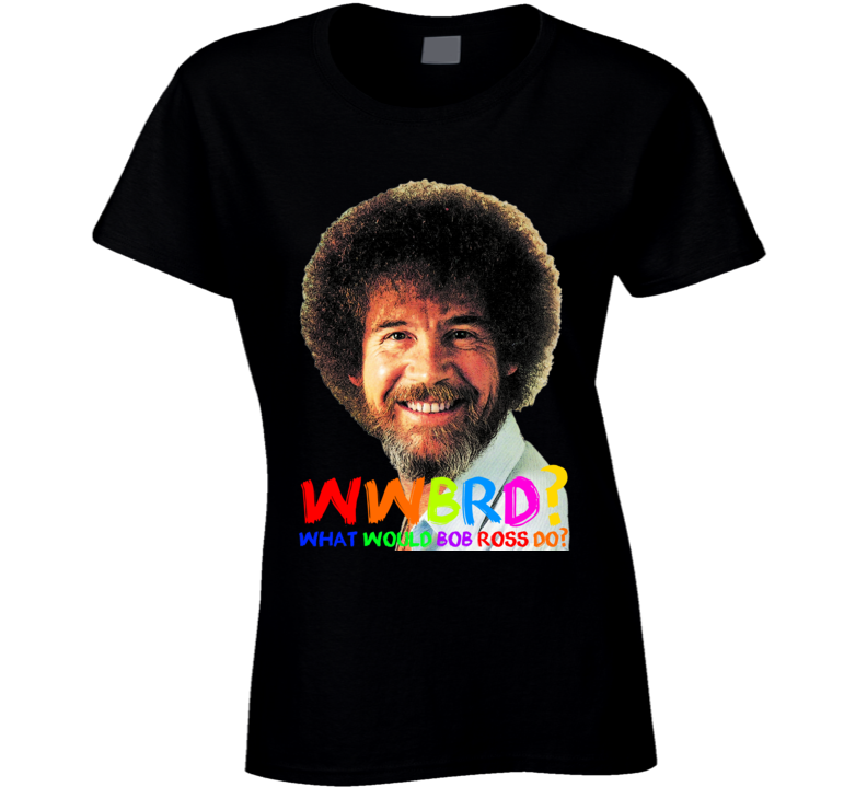 Wwbrd What Would Bob Ross Do Artist Painter Colors Ladies T Shirt
