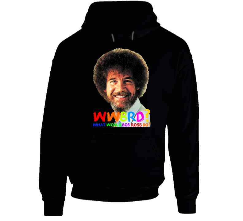 Wwbrd What Would Bob Ross Do Artist Painter Colors Hoodie
