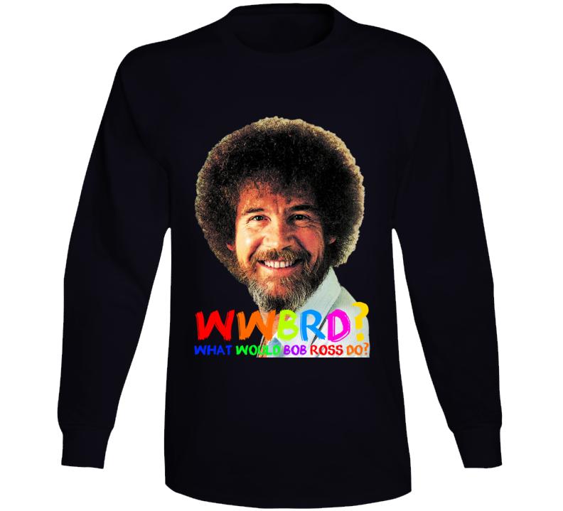 Wwbrd What Would Bob Ross Do Artist Painter Colors Long Sleeve T Shirt
