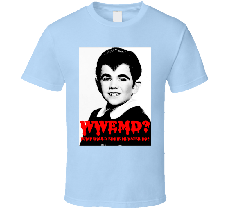 Wwemd What Would Eddie Munster Do Munsters T Shirt