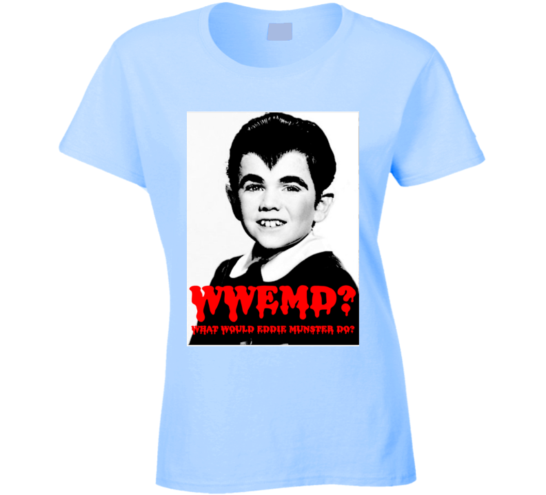 Wwemd What Would Eddie Munster Do Munsters Ladies T Shirt