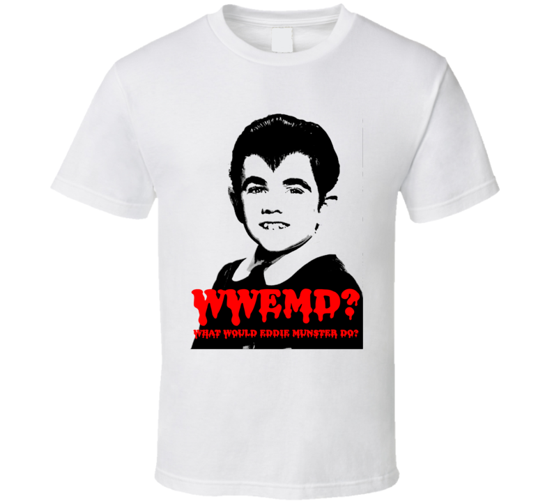 Wwemd What Would Eddie Munster Do Munsters White T Shirt