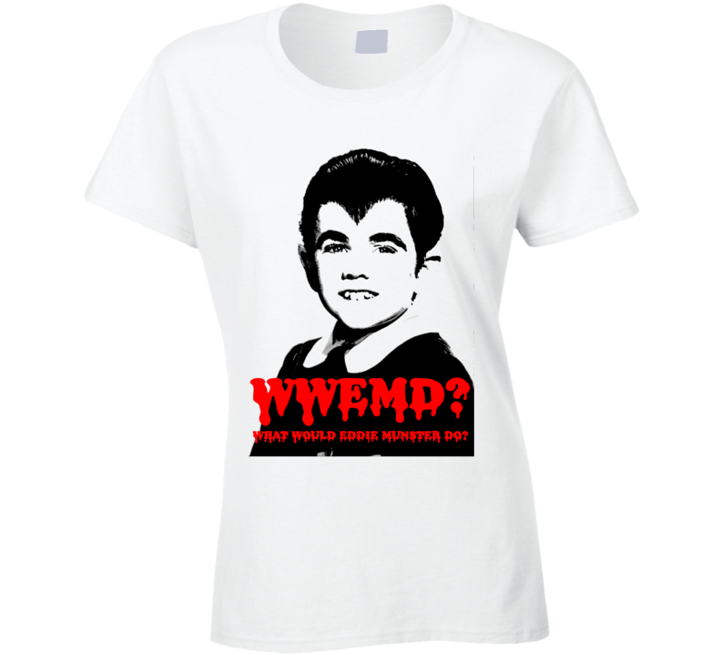 Wwemd What Would Eddie Munster Do Munsters White Ladies T Shirt