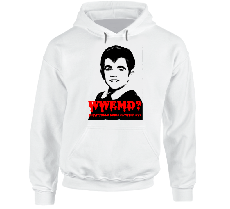 Wwemd What Would Eddie Munster Do Munsters White Hoodie