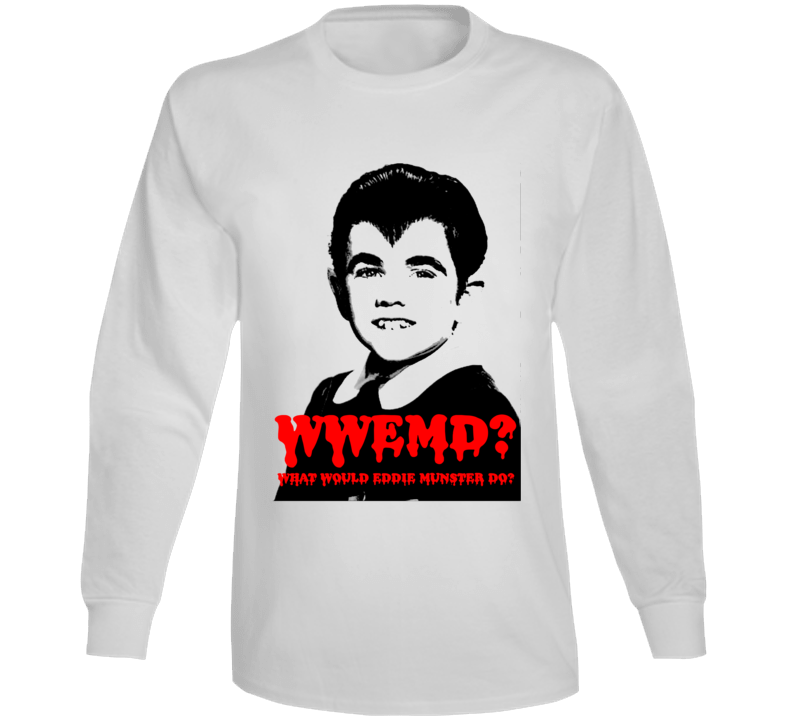 Wwemd What Would Eddie Munster Do Munsters White Long Sleeve T Shirt