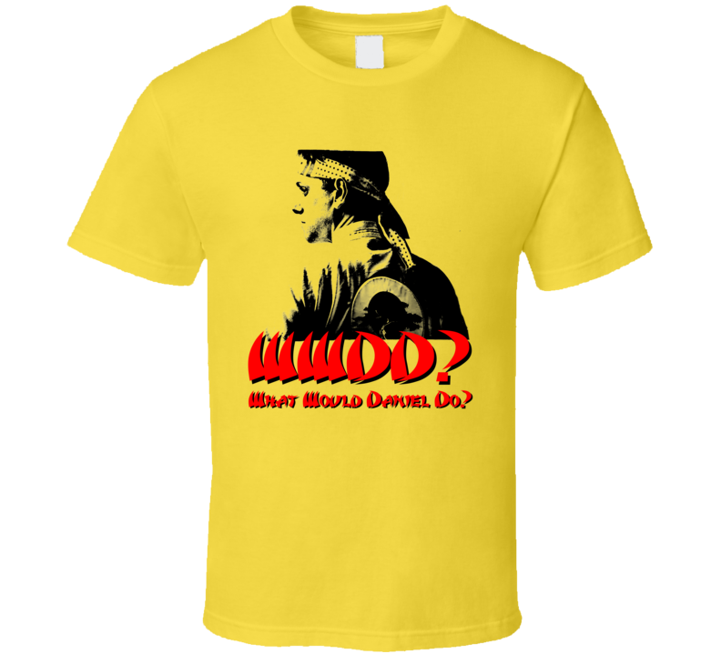 Wwdd What Would Daniel Do Cobra Kai Karate Kid Danielson T Shirt