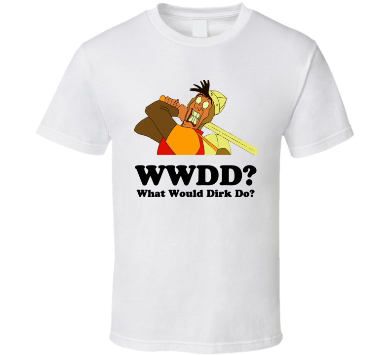 WWDD What Would Dirk Do Dragon's Lair T Shirt