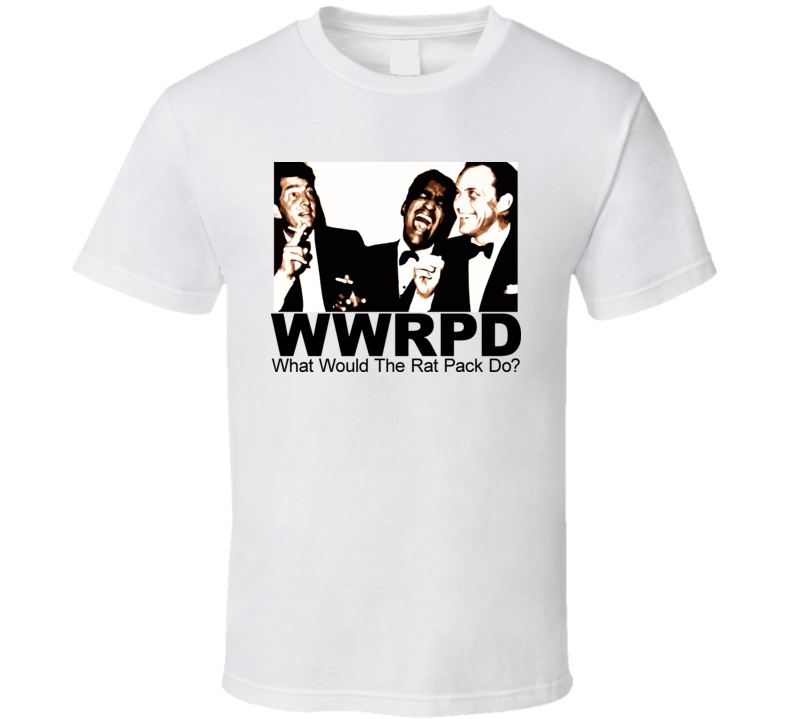WWRPD What Would The The Rat Pack Do Martin Sinatra Sammy Davis Jr T Shirt