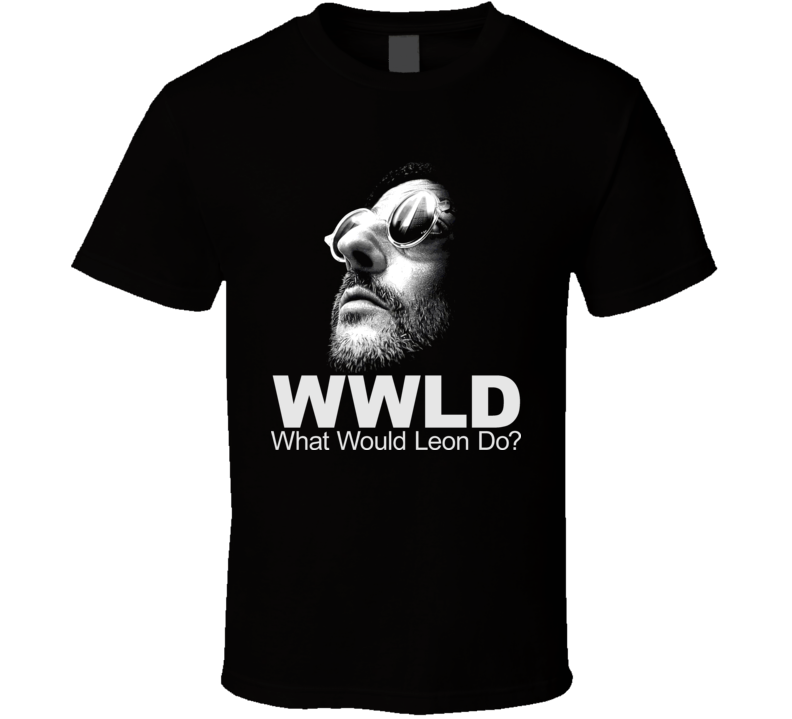 Wwld What Would Leon Do Leon The Professional Movie T Shirt