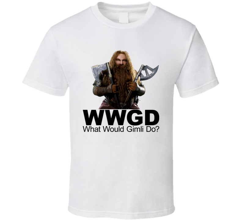 WWGD What Would Gimli Do Lord Of The Rings Movie T Shirt