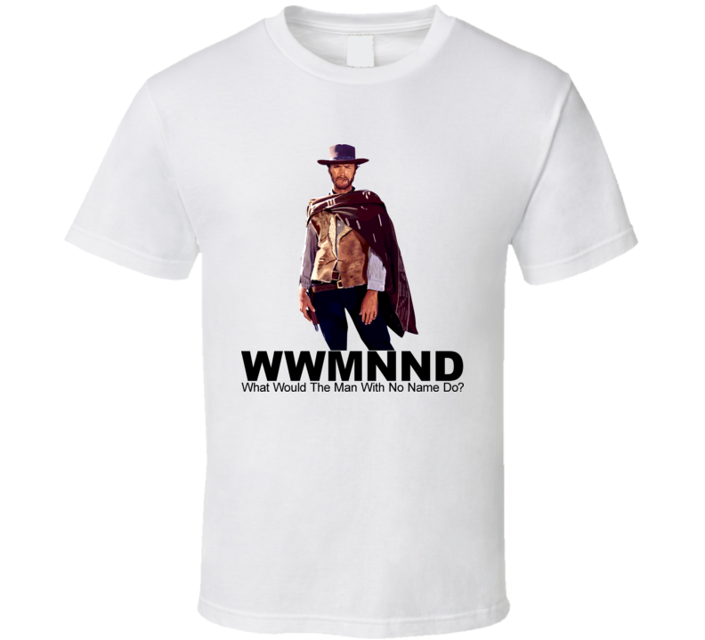 WWMNND What Would The Man With No Name Do Western Eastwood T Shirt