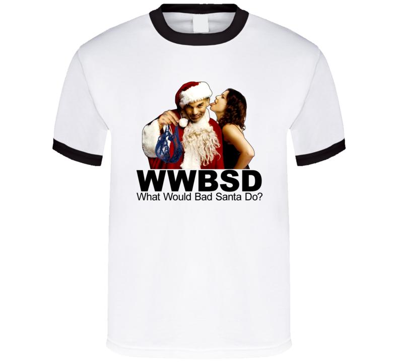 WWBSD What Would Bad Santa Do Movie T Shirt