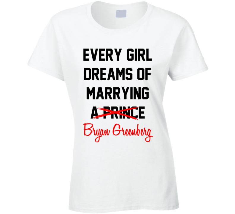 Every Girl Dreams Marrying Bryan Greenberg Hot Celeb Fan T Shirt