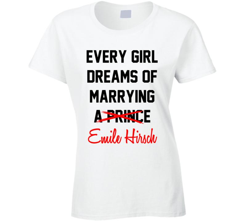 Every Girl Dreams Marrying Emile Hirsch Hot Celeb Fan T Shirt