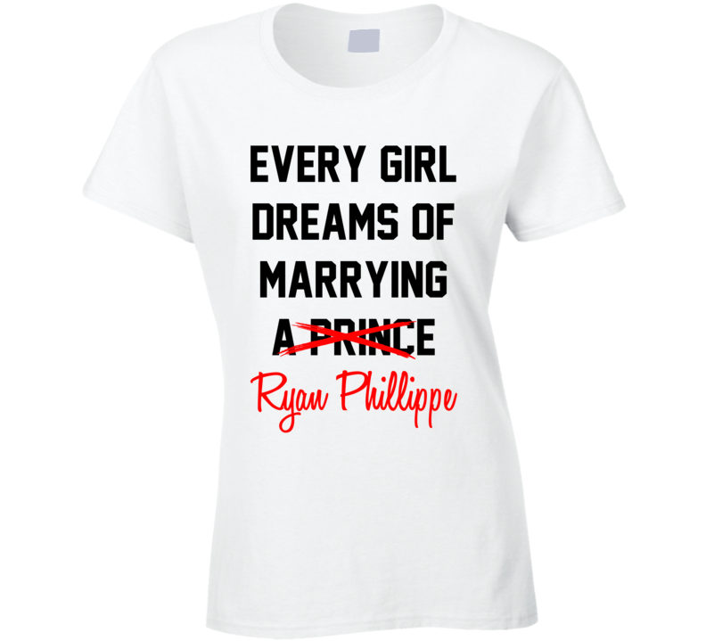 Every Girl Dreams Marrying Ryan Phillippe Hot Celeb Fan T Shirt
