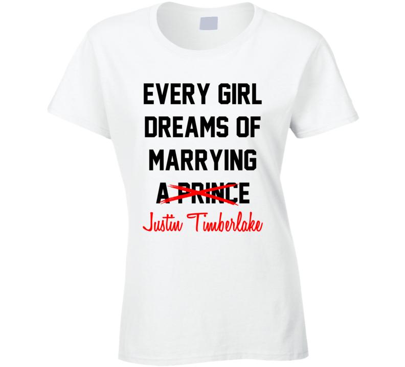 Every Girl Dreams Marrying Justin Timberlake Hot Celeb Fan T Shirt