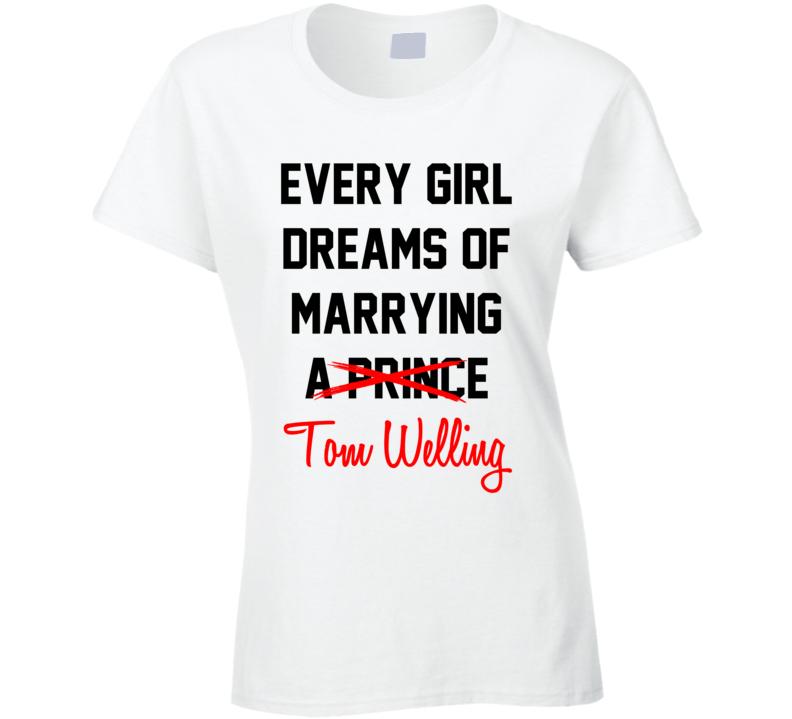 Every Girl Dreams Marrying Tom Welling Hot Celeb Fan T Shirt