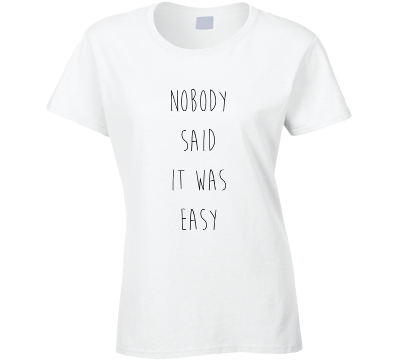 Nobody Said It Was Easy Inspirational Quotes T Shirt