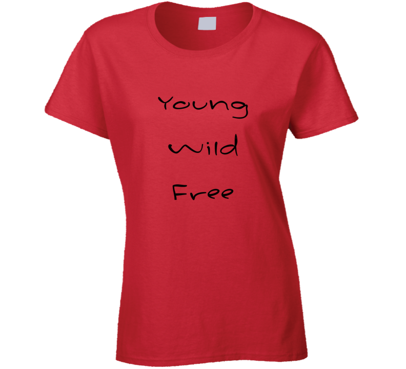 Young Wild Free Inspirational T Shirt