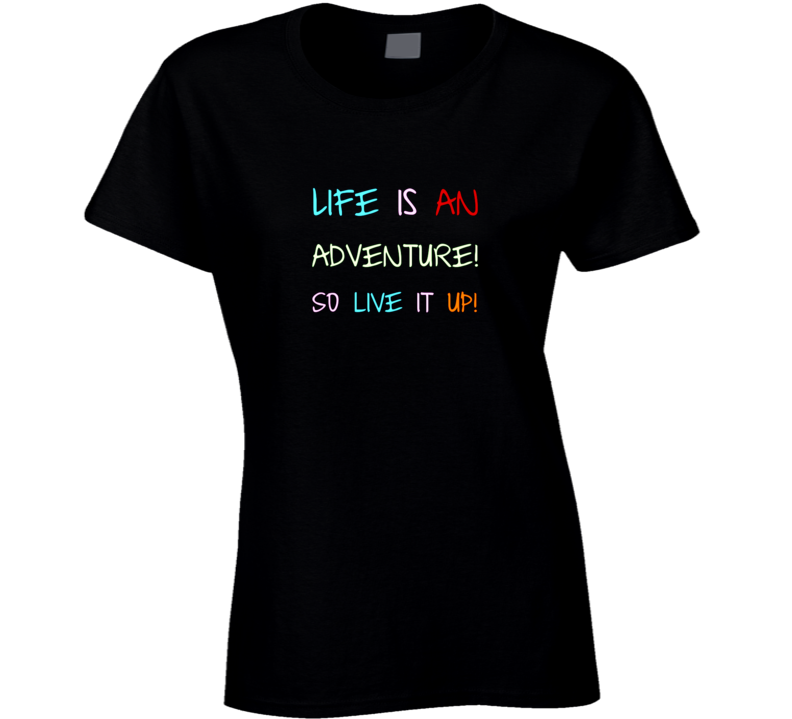 Life is an Adventure T Shirt
