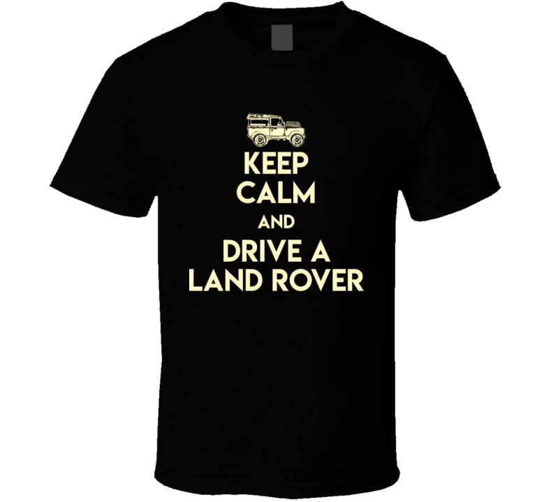 Keep Calm And Drive A Land Rover Suv Off Road Mudding Fan T Shirt
