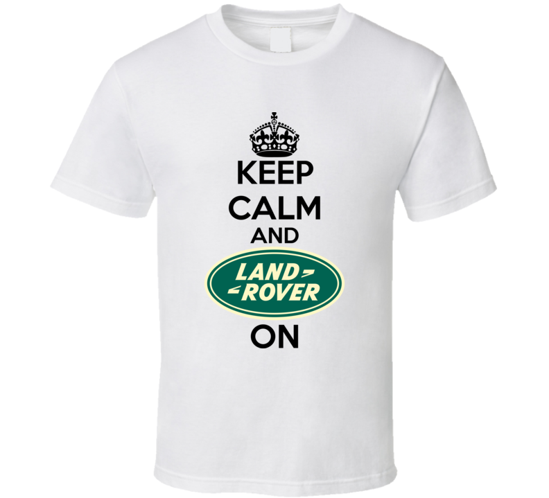 Keep Calm And Land Rover On Suv Off Road Mudding Fan T Shirt