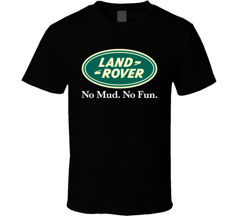Land Rover No Mud No Fun Off Roading Mudding Suv Fan T Shirt