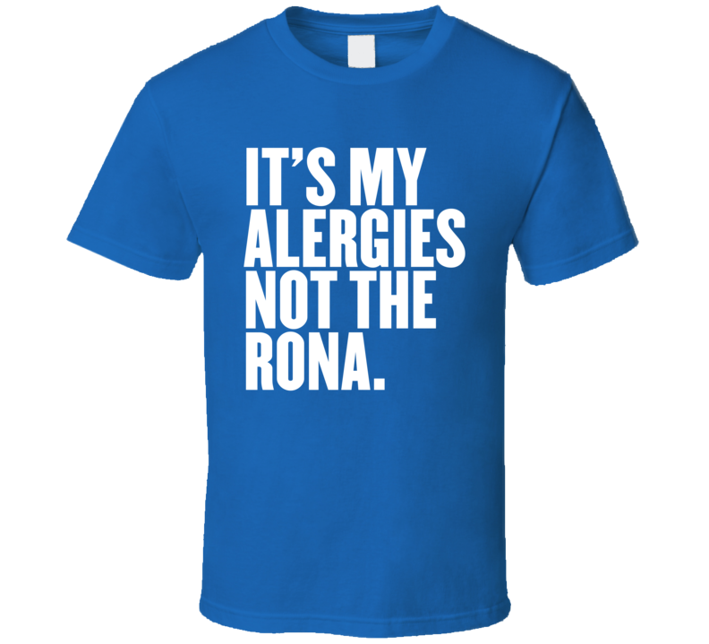It's My Allergies Not The Rona Virus Social Distancing T Shirt