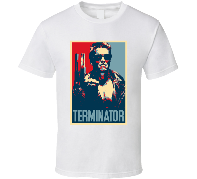 Terminator Arnold Schwarzenegger Movie Fan Hope T Shirt