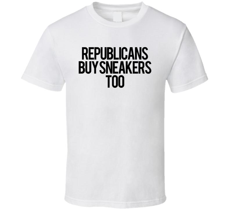 Republicans Buy Sneakers Too Politics T Shirt