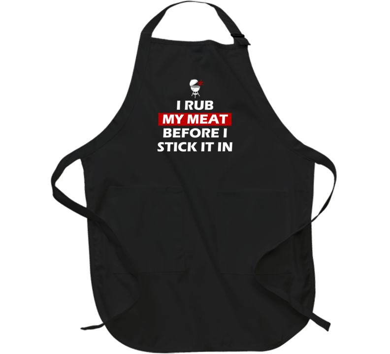I Rub My Meat Before I Stick It In Funny Bbq Grilling Apron
