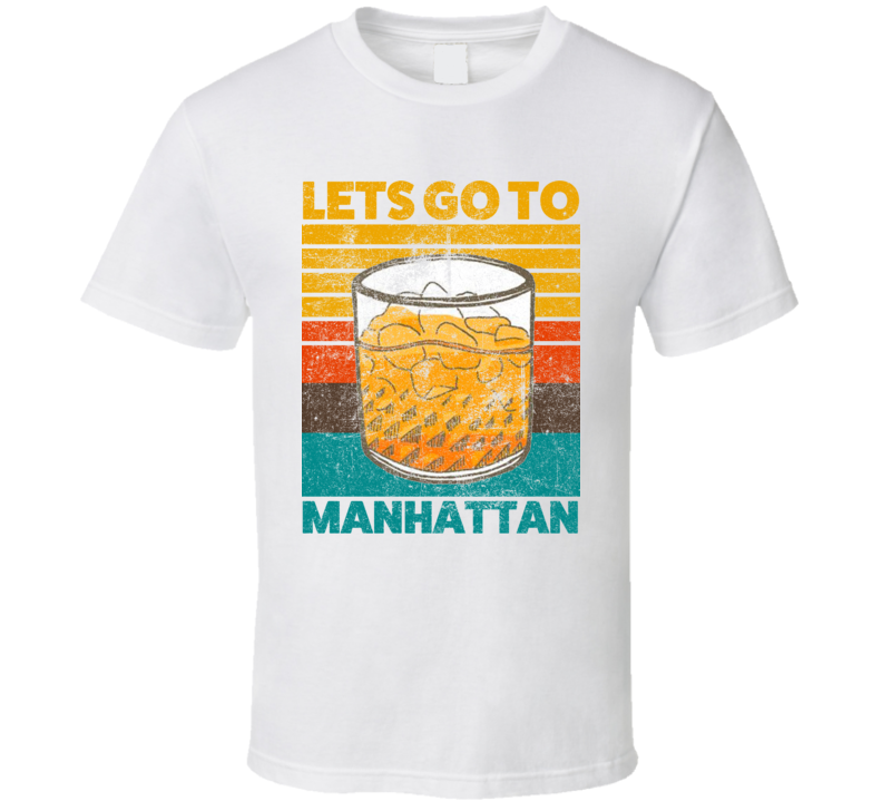 Lets Go To Manhattan Cocktail Drink Retro T Shirt