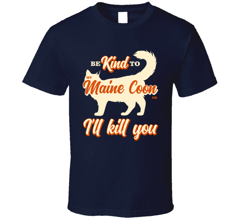 Be Kind To My Maine Coon Or I'll Kill You Pet Cat Owner T Shirt