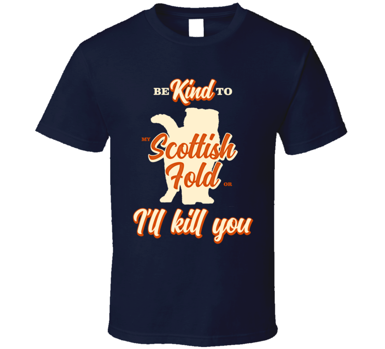 Be Kind To My Scottish Fold Or I'll Kill You Pet Cat Owner T Shirt