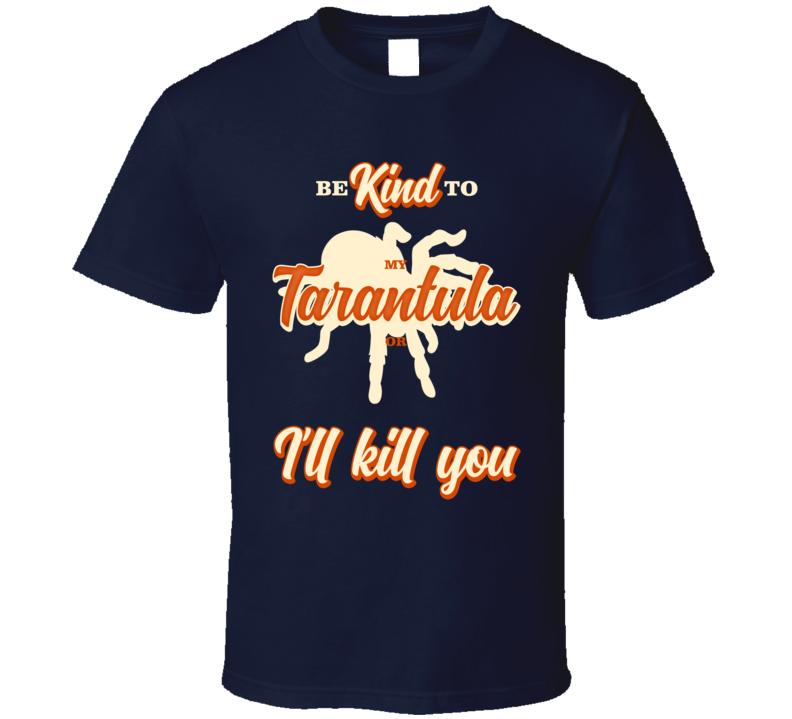 Be Kind To My Tarantula Or I'll Kill You Pet Owner T Shirt