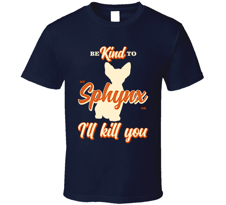 Be Kind To My Sphynx Or I'll Kill You Pet Cat Owner T Shirt