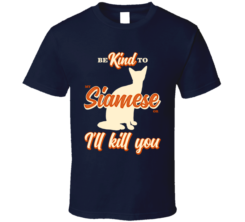 Be Kind To My Siamese Or I'll Kill You Pet Cat Owner T Shirt