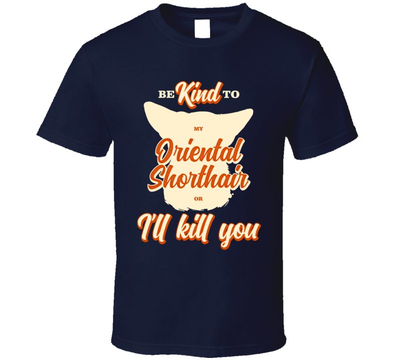 Be Kind To My Oriental Shorthair Or I'll Kill You Pet Cat Owner T Shirt
