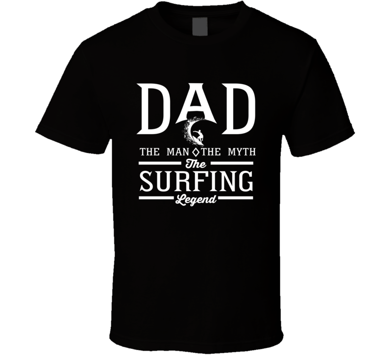 Dad The Man The Myth The Surfing Legend Sports Lovers Father's Day T Shirt