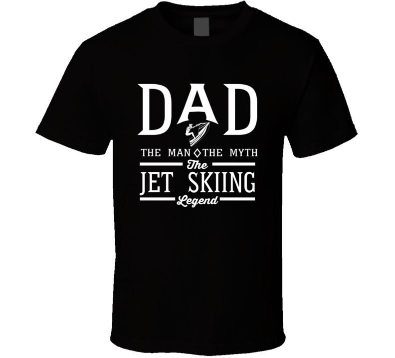 Dad The Man The Myth The Jet Skiing Legend Sports Lovers Father's Day T Shirt