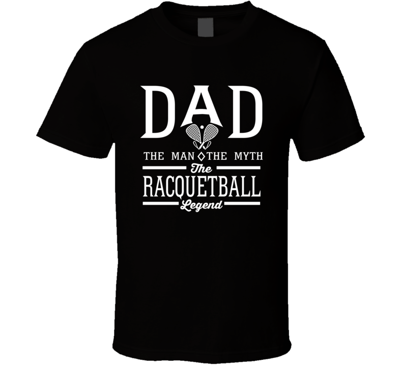 Dad The Man The Myth The Racquetball Legend Sports Lovers Father's Day T Shirt