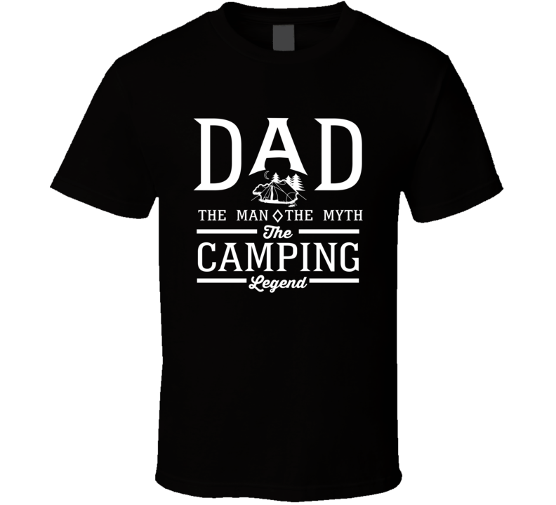 Dad The Man The Myth The Camping Legend Sports Lovers Father's Day T Shirt