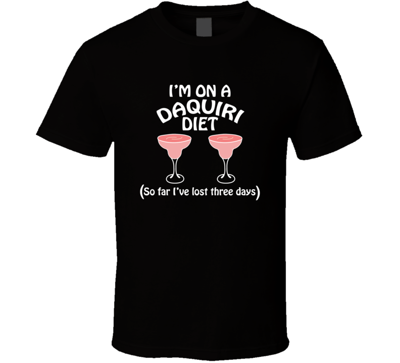 On A Daquiri Diet I've Lost Three Days Funny Cocktail Lovers T Shirt