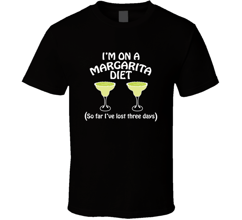 On A Margarita Diet I've Lost Three Days Funny Cocktail Lovers T Shirt