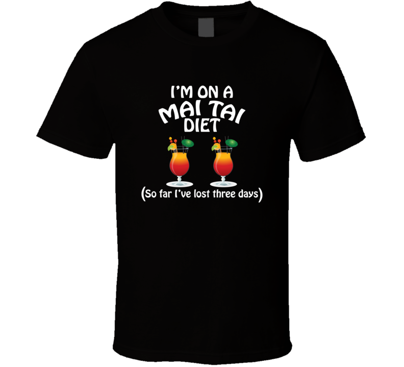 On A Mai Tai Diet I've Lost Three Days Funny Cocktail Lovers T Shirt