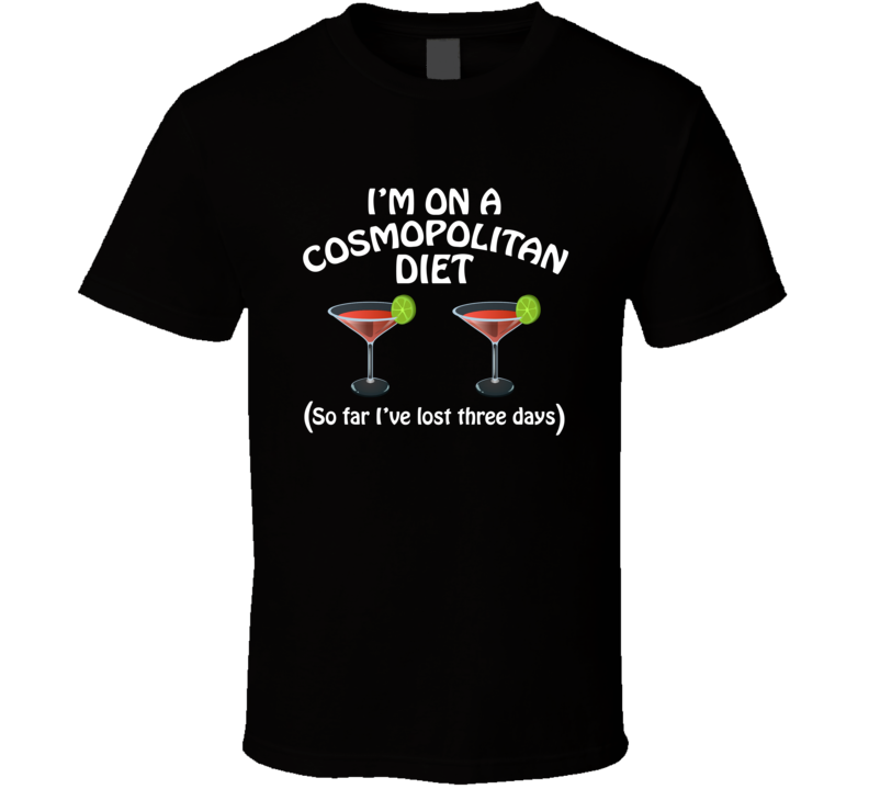 On A Cosmopolitan Diet I've Lost Three Days Funny Cocktail Lovers T Shirt
